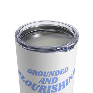 Grounded and Flourishing Tumbler
