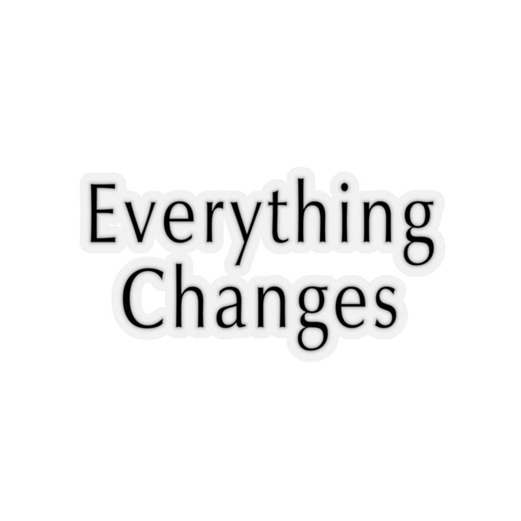 """Everything Changes"" Sticker"