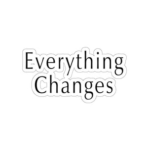 "Open image in slideshow, ""Everything Changes"" Sticker"