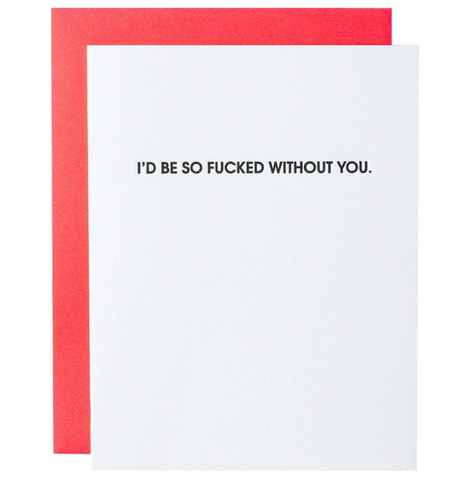 'I'd Be So F'ed Without You' Card