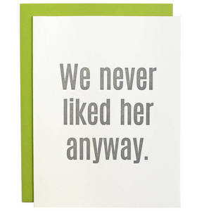 """We Never Liked Her Anyway"" Card"
