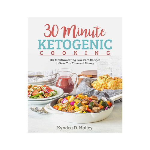 30 Minute Ketogenic Cooking 50+ Mouthwatering Low-Carb Recipes to Save You Time and Money