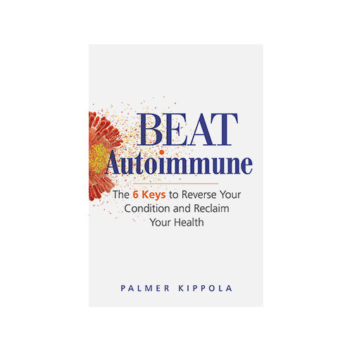 Beat Autoimmune The 6 Keys to Reverse Your Condition and Reclaim Your Health