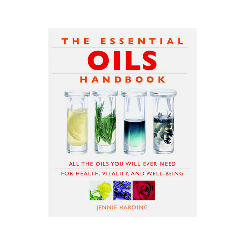 Essential Oils Handbook All the Oils You Will Ever Need for Health, Vitality and Well-Being