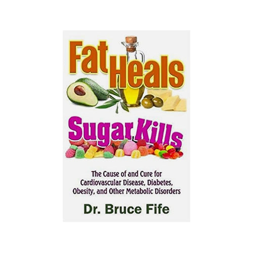 Fat Heals, Sugar Kills The Cause of and Cure for Cardiovascular Disease, Diabetes, Obesity, and Other Metabolic Disorders