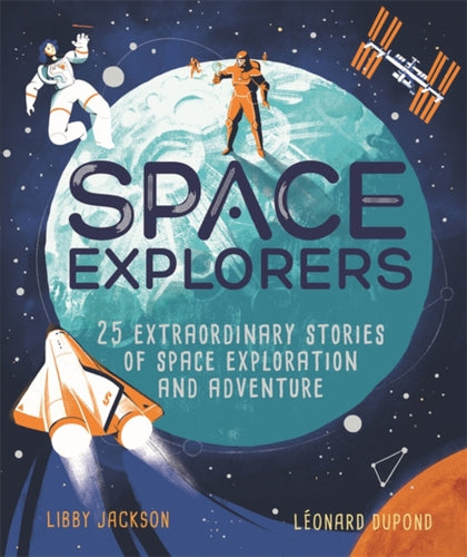 Space Explorers : 25 extraordinary stories of space exploration and adventure-9781526362117