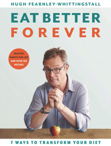 Eat Better Forever : 7 Ways to Transform Your Diet-9781526602800