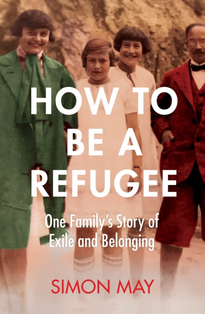 How to Be a Refugee : One Family's Story of Exile and Belonging-9781529042818