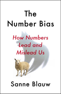The Number Bias : How Numbers Lead and Mislead Us-9781529342734