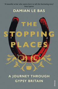 The Stopping Places : A Journey Through Gypsy Britain-9781784704131