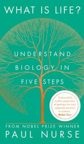 What is Life? : Understand Biology in Five Steps-9781788451406