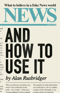 News and How to Use It : What to Believe in a Fake News World-9781838851613