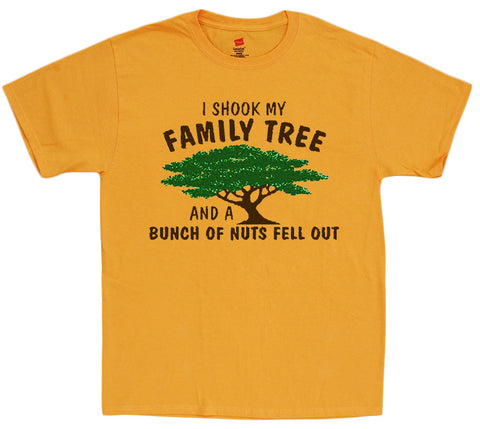 I shook my family tree and a bunch of nuts fell out funny T-shirt