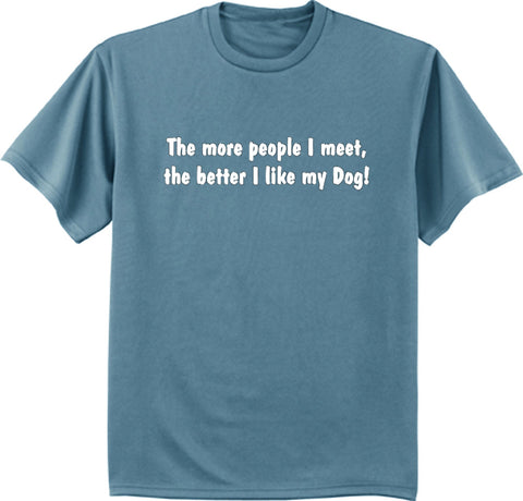 The more people I meet the better I like my dog t-shirt
