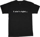 funny t-shirt i ain't right tee shirt