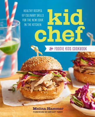 Kid Chef: The Foodie Kids Cookbook: Healthy Recipes and Culinary Skills for the New Cook in the Kitchen (Kid Chef)