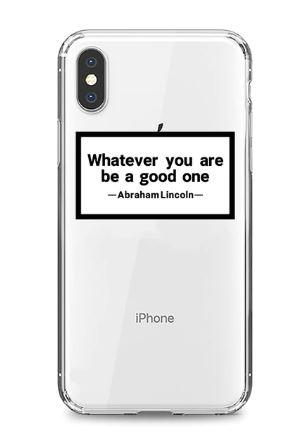 """Whatever you are, be a good one"" Phone Case"