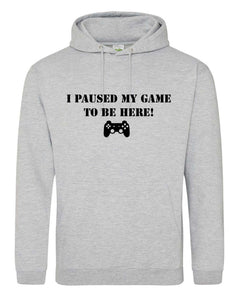 Paused my game to be here Hoodie adult or kids