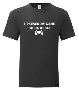 Paused my game to be here t-shirt adult or kids