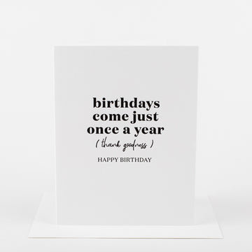 Birthdays Come Just Once Card