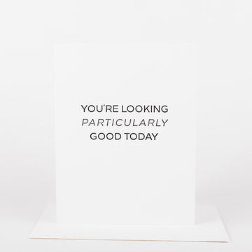 You're Looking Particularly Good Card
