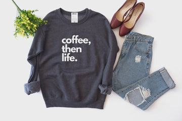 Coffee Then Life Crew Sweatshirt