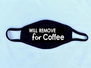 Will Remove for Coffee Reusable Face Mask