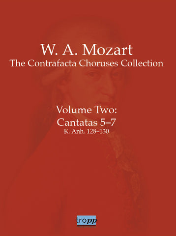 Volume Two: Cantatas 5-7, K. Anh. 128-130 (Mozart Contrafacta Collection)