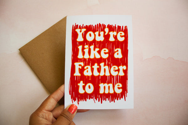 You're Like a Father to Me Father's Day Card