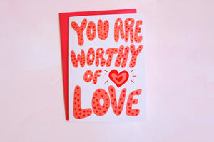 You are worthy of love Valentine's Day Card
