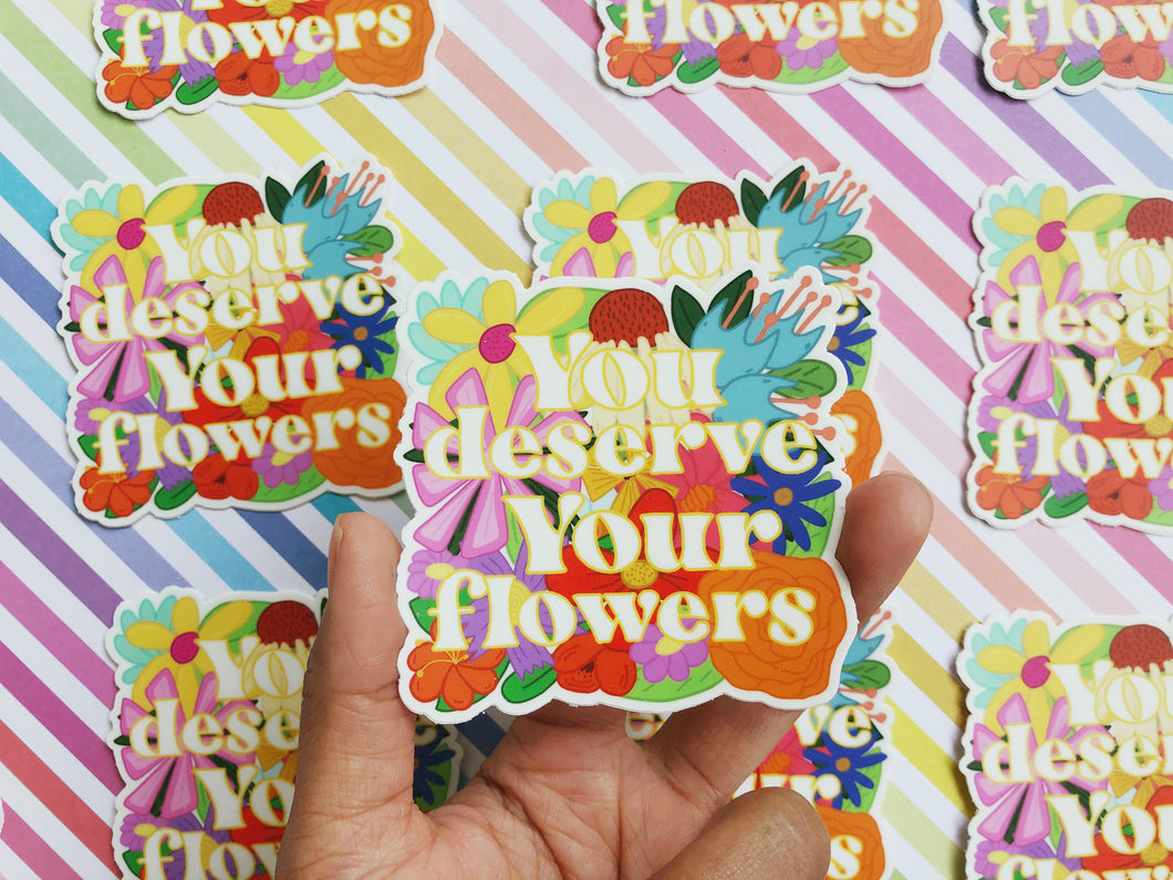 You Deserve Your Flowers Sticker