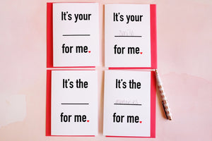 It's Your _________ for me. Fill-in-the-blank Valentine's Day Card