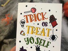 Load image into Gallery viewer, Trick or Treat Yo Self Greeting Card