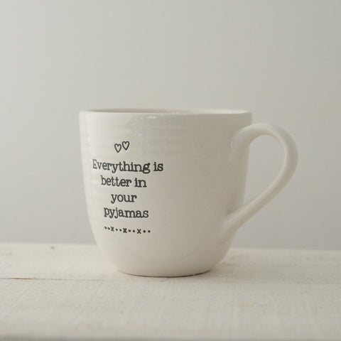 Everything Is Better In Your Pyjamas - Ceramic Mug