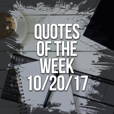 Quotes Of The Week: October 20th 2017