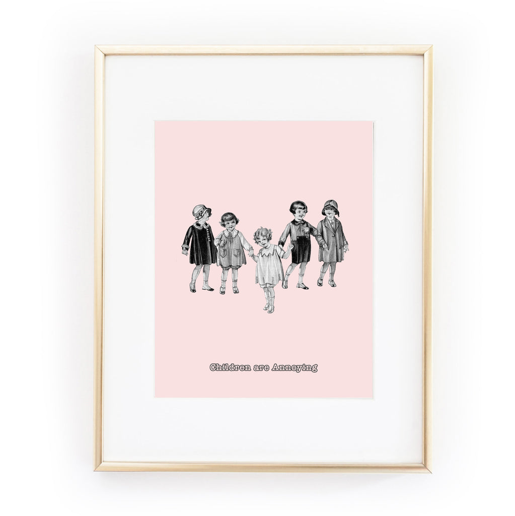 CHILDREN ARE ANNOYING ART PRINT