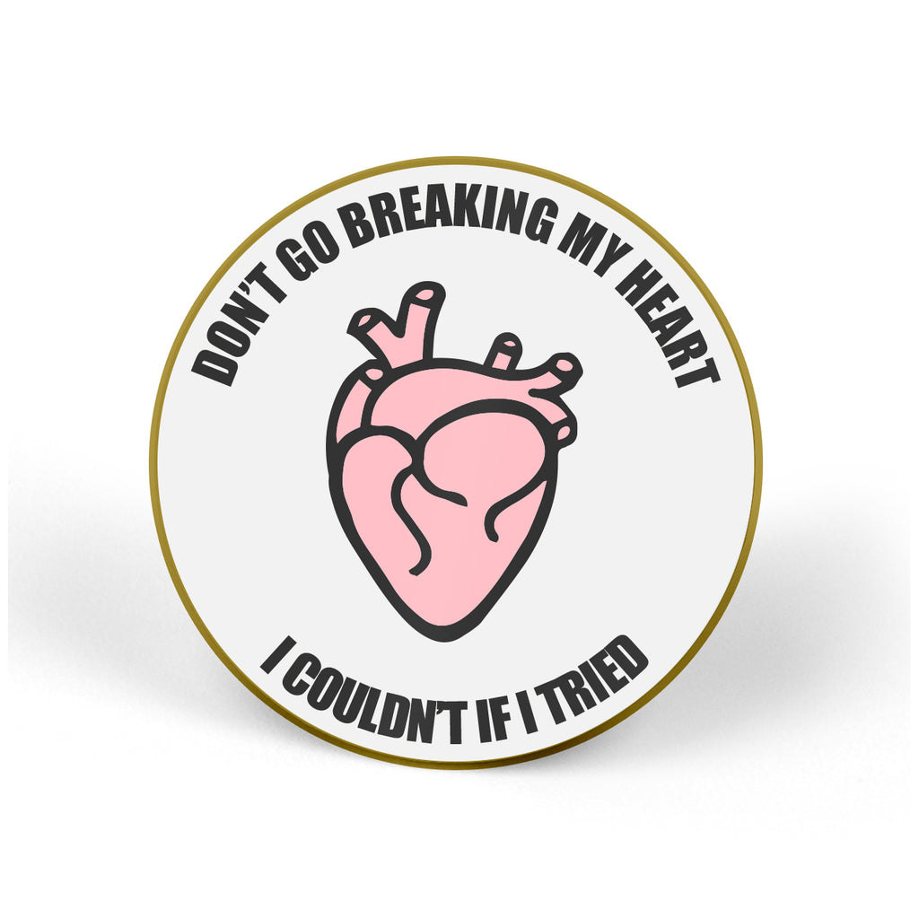 DON'T GO BREAKING MY HEART Pin