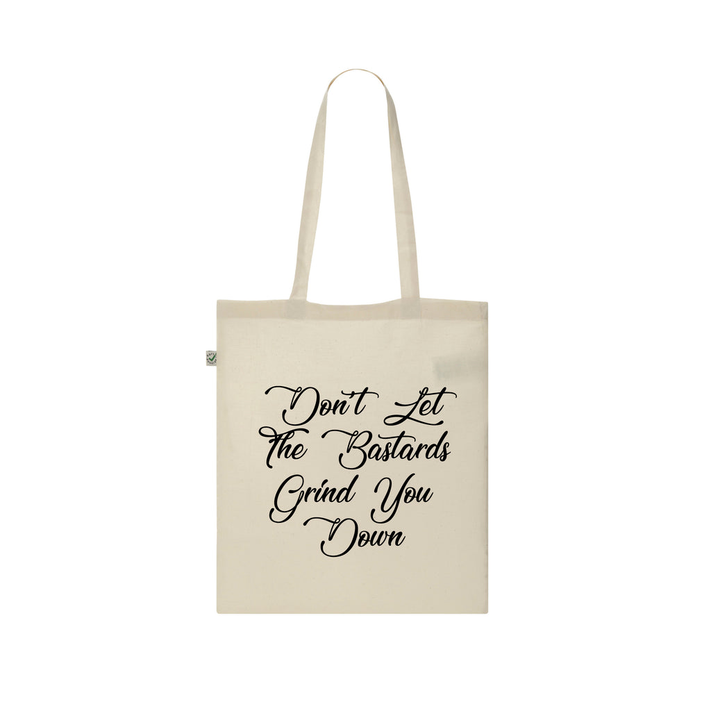 DON'T LET THE BASTARDS GRIND YOU DOWN Tote Bag