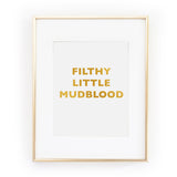 FILTHY LITTLE MUDBLOOD harry potter hermoine gold foil leaf art print from LA LA LAND £12.00