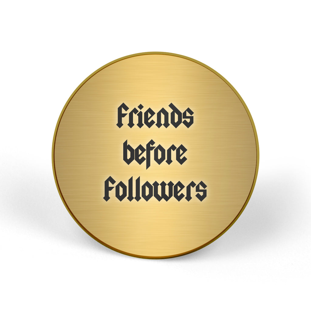 FRIENDS BEFORE FOLLOWERS Pin