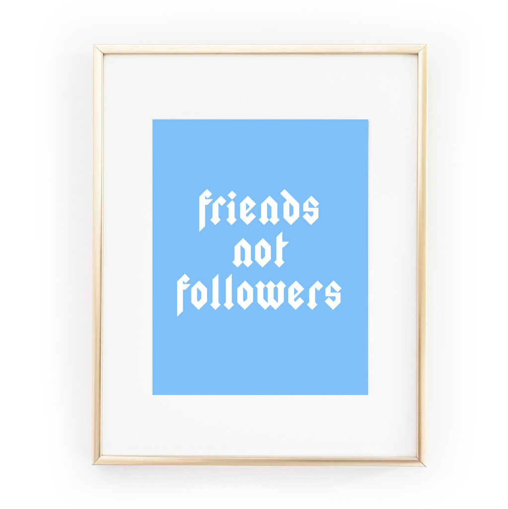 FRIENDS NOT FOLLOWERS ART PRINT