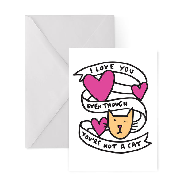 I LOVE YOU EVEN THOUGH YOU ARE NOT A CAT greetings card by Veronica Dearly from LA LA LAND