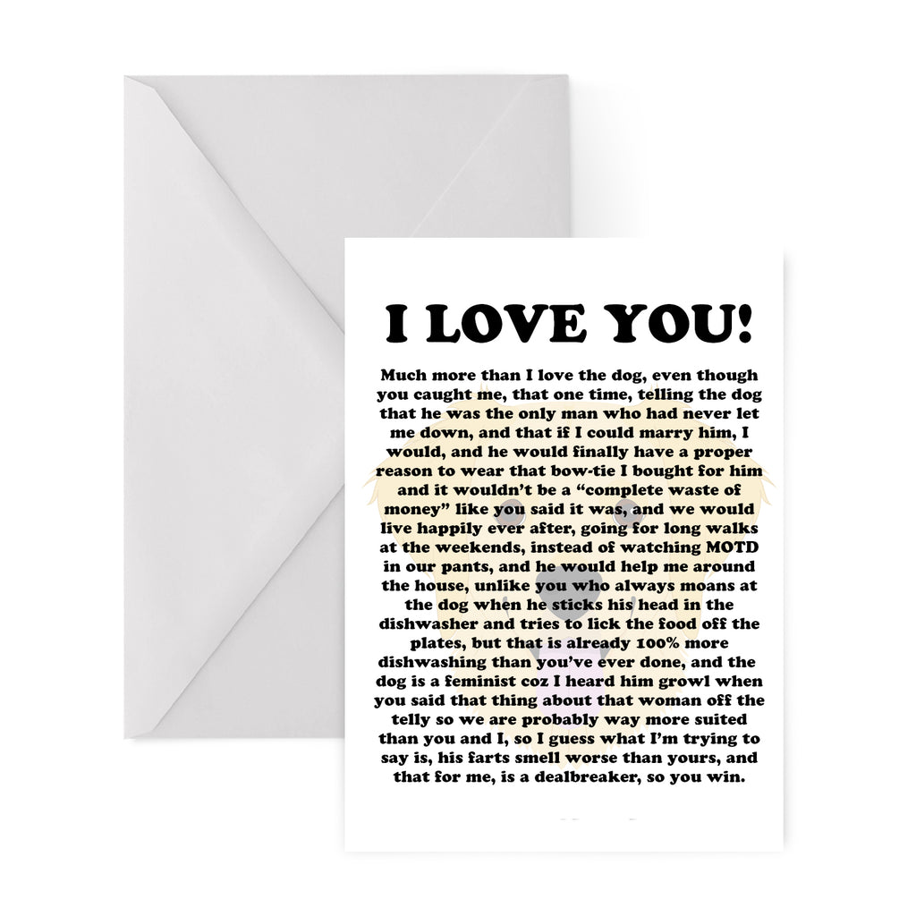 I LOVE YOU MORE THAN THE DOG... Greetings Card