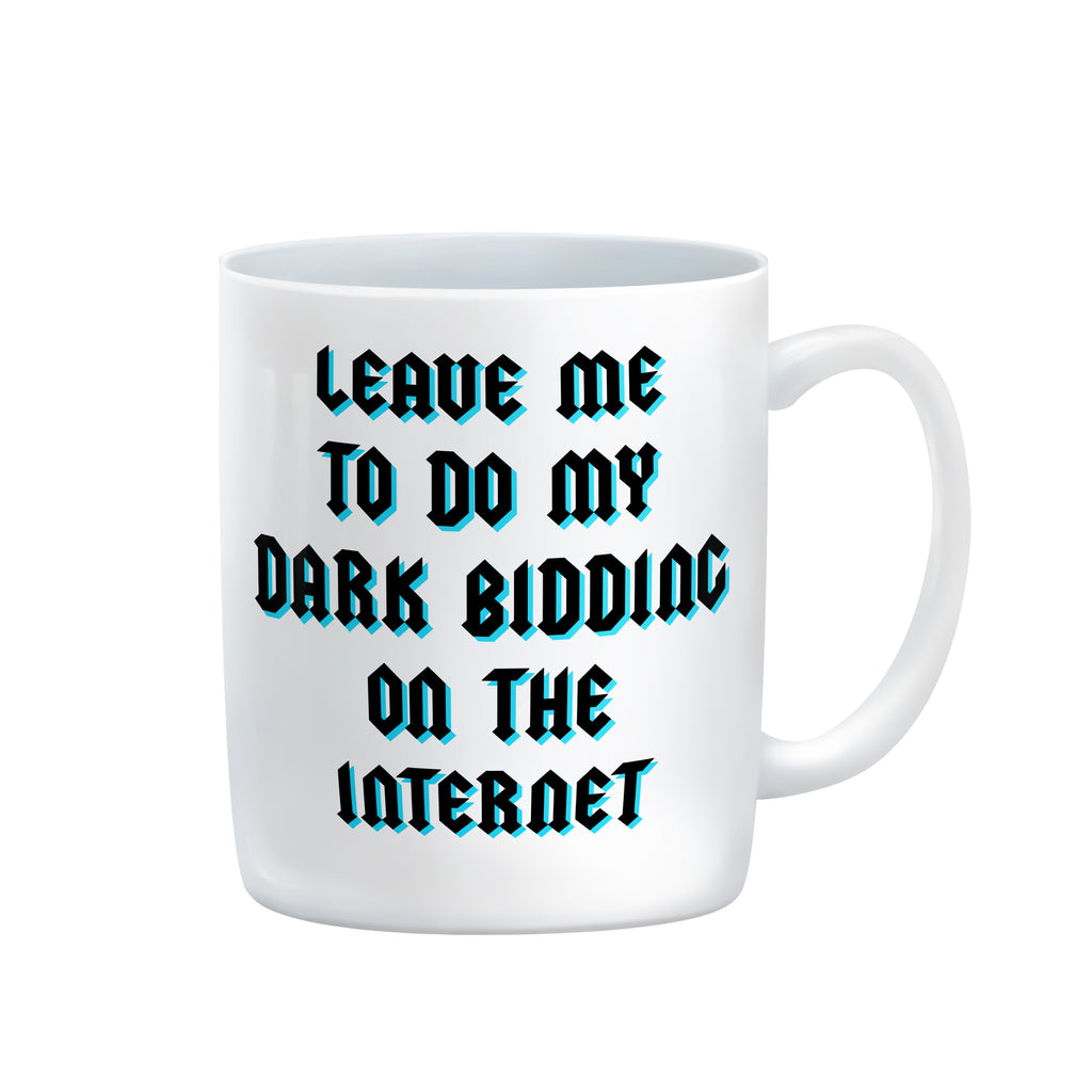 LEAVE ME TO DO MY DARK BIDDING ON THE INTERNET Mug