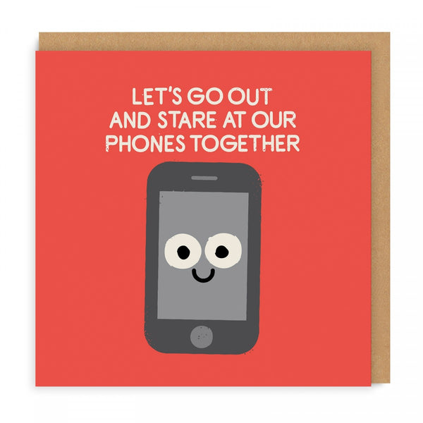 LET'S GO OUT AND STARE AT OUR PHONES TOGETHER greetings card by David Olenick from LA LA LAND