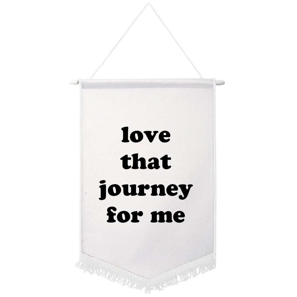 LOVE THAT JOURNEY FOR ME Wall Hanging