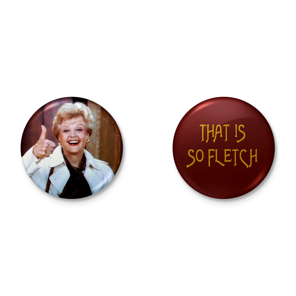 MURDER SHE WROTE fletch THAT IS SO FLETCH mean girls jessica fletcher ANGELA LANSBURY badge set from LA LA LAND