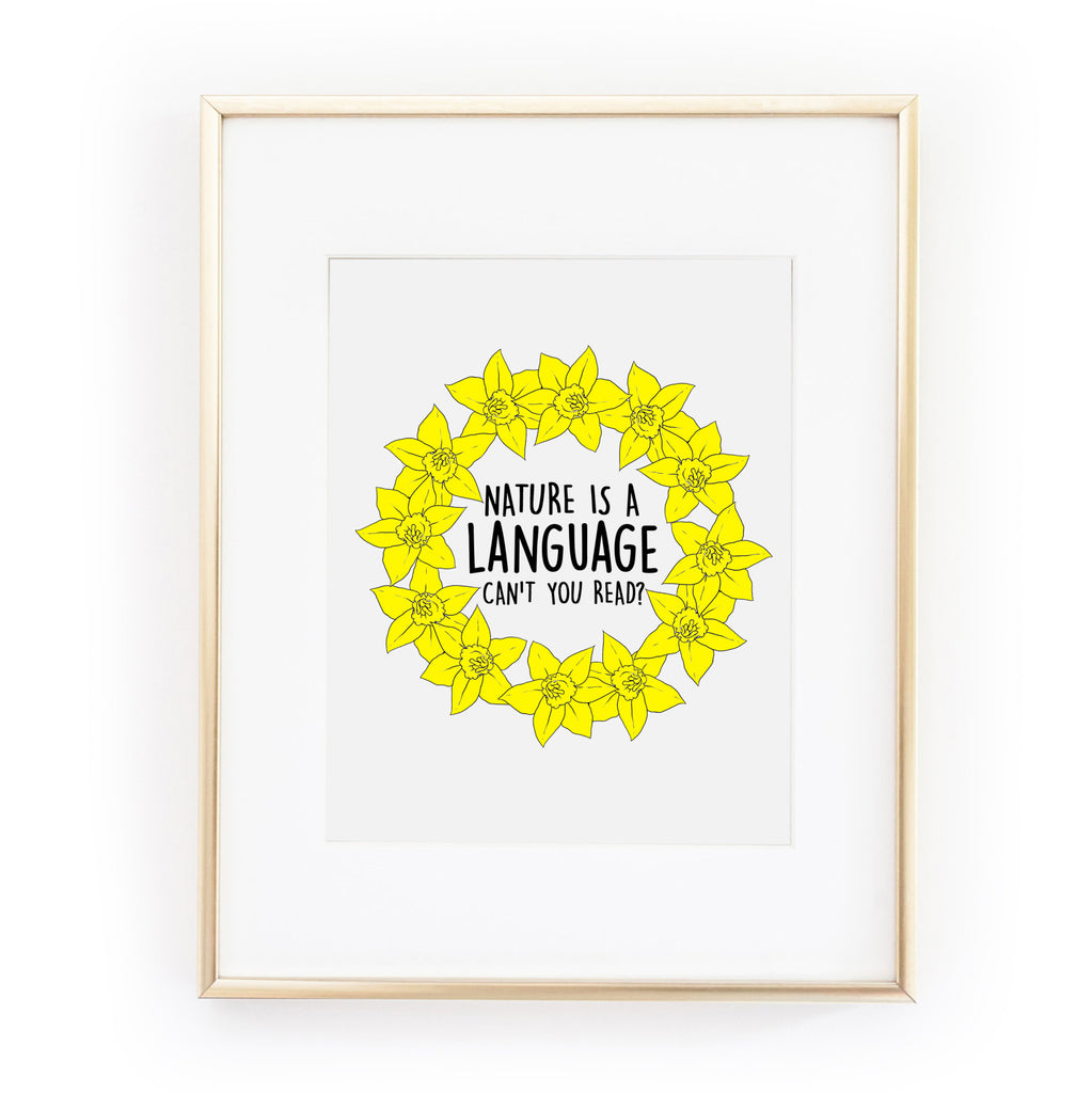 NATURE IS A LANGUAGE, CAN'T YOU READ? ART PRINT