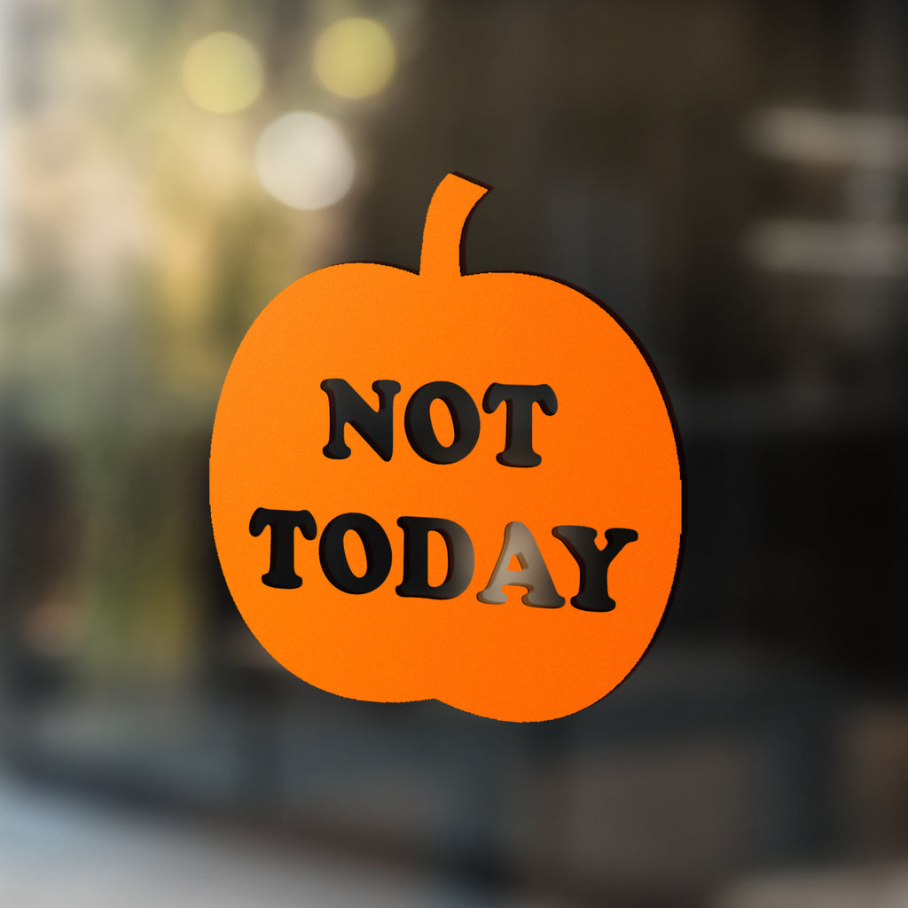NOT TODAY PUMPKIN Window Decal