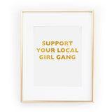 SUPPORT YOUR LOCAL GIRL GANG feminist feminism gold foil leaf art print from LA LA LAND £12.00